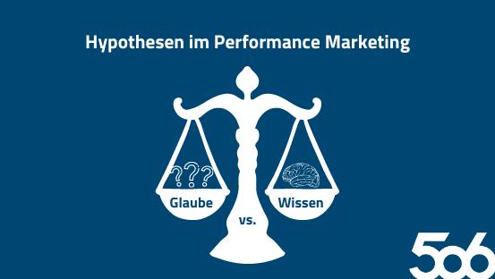 Glaube vs. Wissen – die Macht von Hypothesen im Performance Marketing